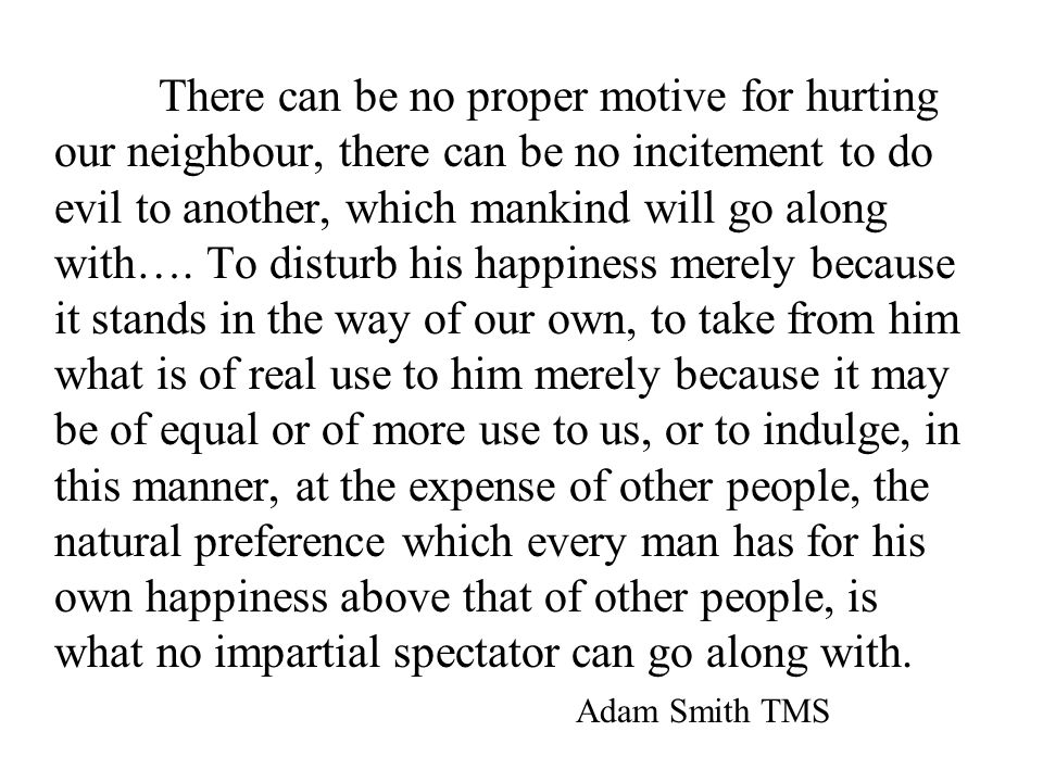 There can be no proper motive for hurting our neighbour, there can be no incitement to do evil to another, which mankind will go along with….