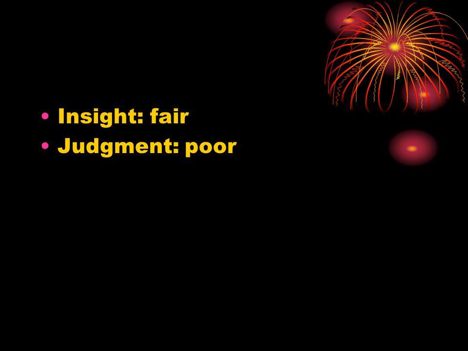 Insight: fair Judgment: poor