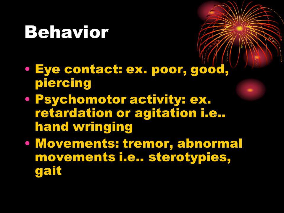 Behavior Eye contact: ex.poor, good, piercing Psychomotor activity: ex.