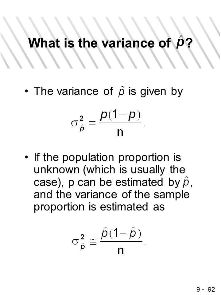 9 - 92 What is the variance of ? The variance of is given by If the population proportion is unknown (which is usually the case), p can be estimated b