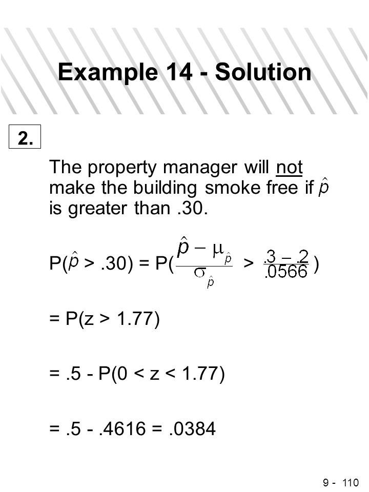 9 - 110 Example 14 - Solution The property manager will not make the building smoke free if is greater than.30. P( >.30) = P( > ) = P(z > 1.77) =.5 -