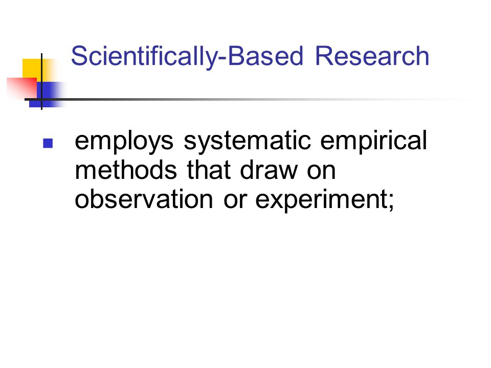 Scientifically-Based Research employs systematic empirical methods that draw on observation or experiment;