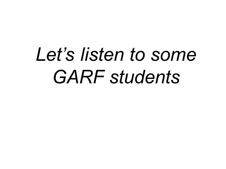 Let's listen to some GARF students