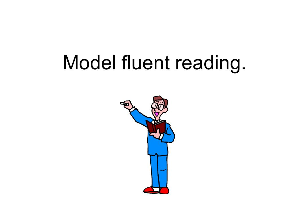 Model fluent reading.