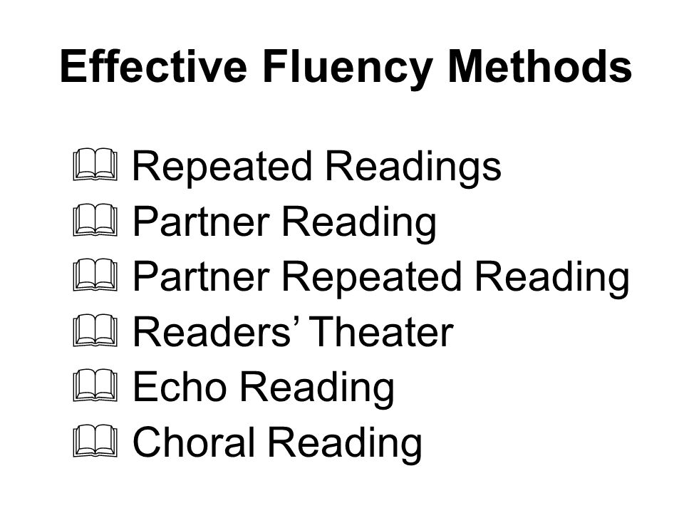  Repeated Readings  Partner Reading  Partner Repeated Reading  Readers' Theater  Echo Reading  Choral Reading Effective Fluency Methods