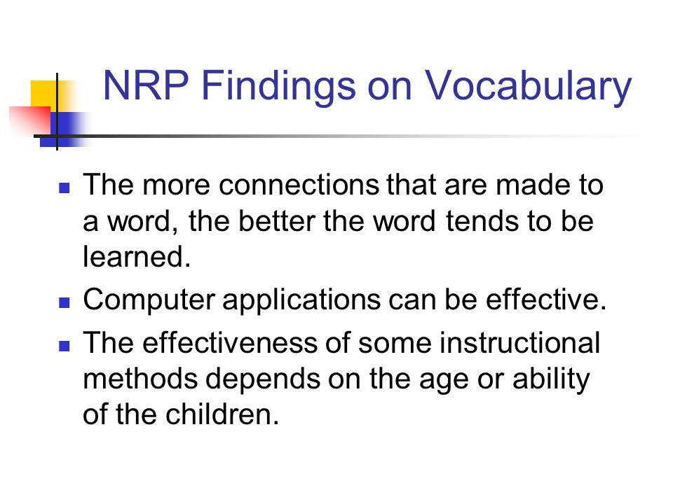 NRP Findings on Vocabulary The more connections that are made to a word, the better the word tends to be learned.