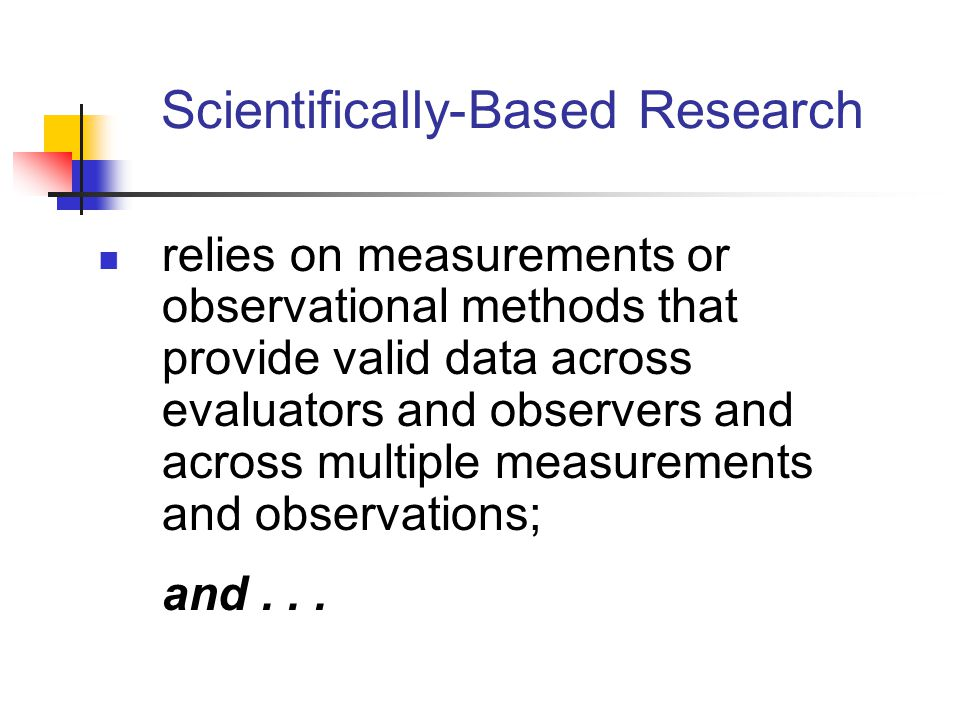 relies on measurements or observational methods that provide valid data across evaluators and observers and across multiple measurements and observations; and...