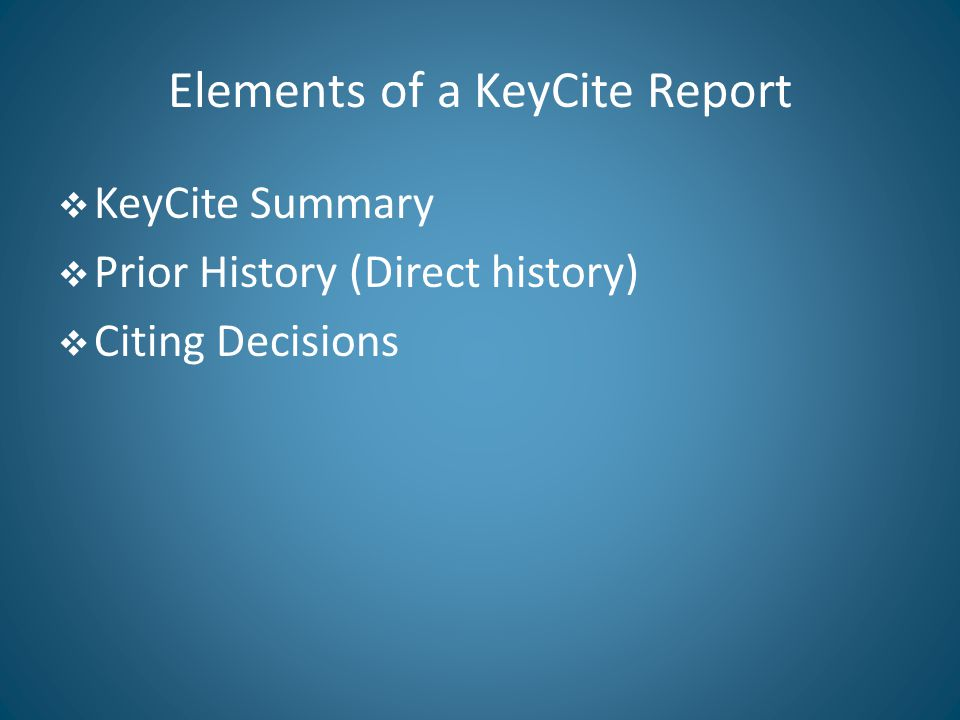 Elements of a KeyCite Report  KeyCite Summary  Prior History (Direct history)  Citing Decisions