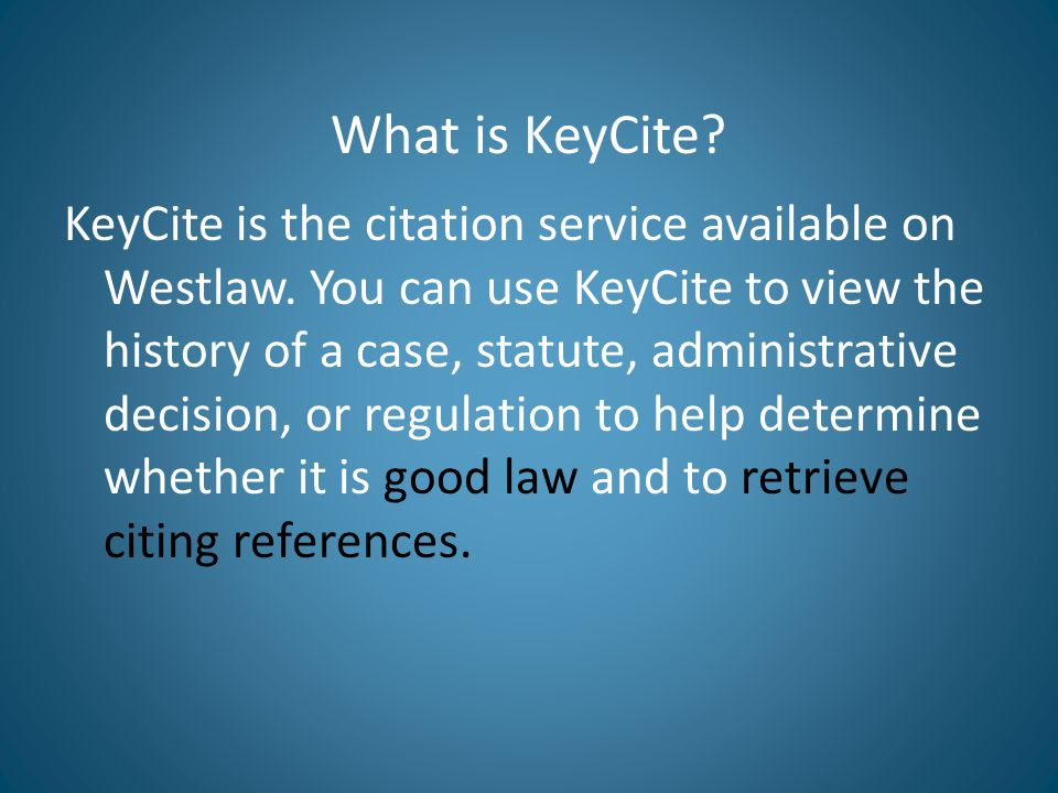 What is KeyCite. KeyCite is the citation service available on Westlaw.