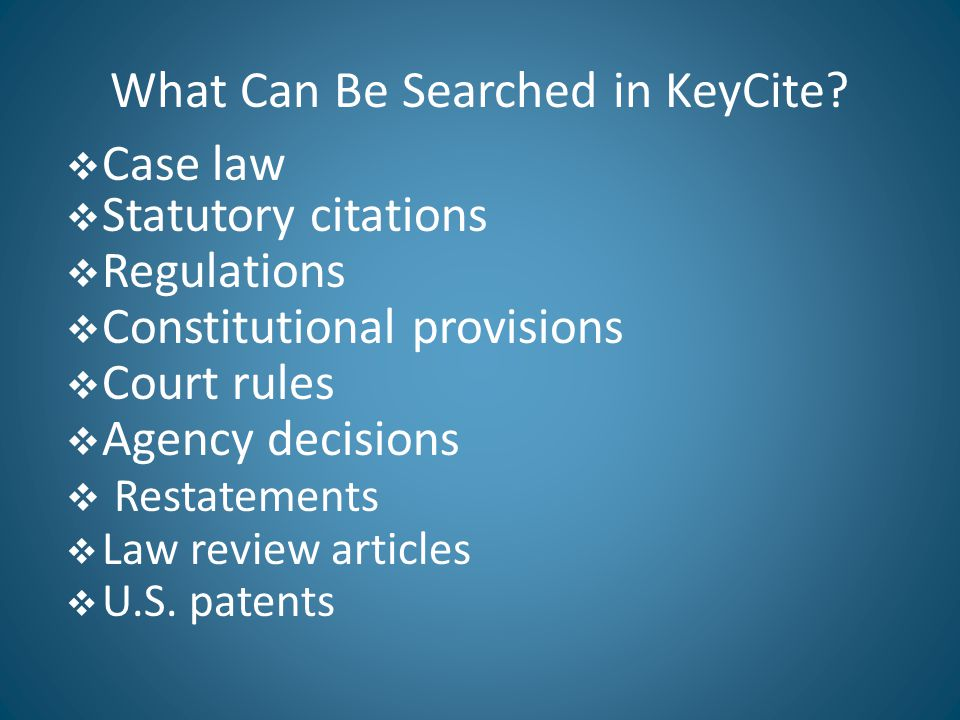 How to Access KeyCite  From the Directory Page of Westlaw  Use Find to retrieve a specific citation  Link to document from search results  Open KeyCite.