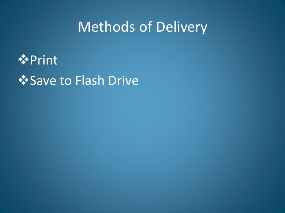 Methods of Delivery  Print  Save to Flash Drive