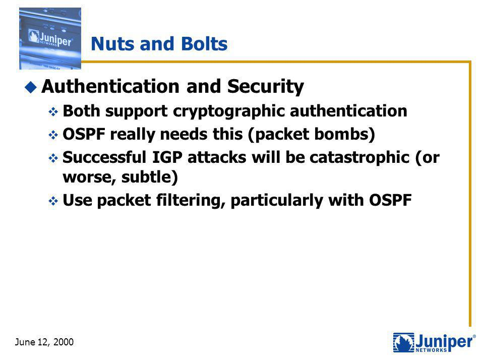 June 12, 2000 Nuts and Bolts  Authentication and Security  Both support cryptographic authentication  OSPF really needs this (packet bombs)  Succe
