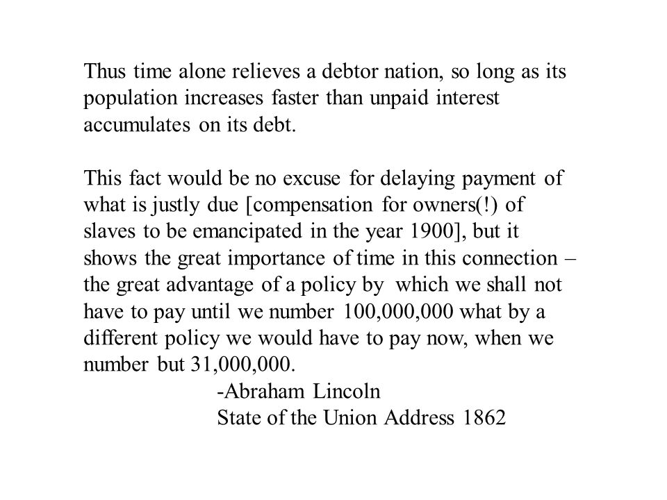 Thus time alone relieves a debtor nation, so long as its population increases faster than unpaid interest accumulates on its debt.