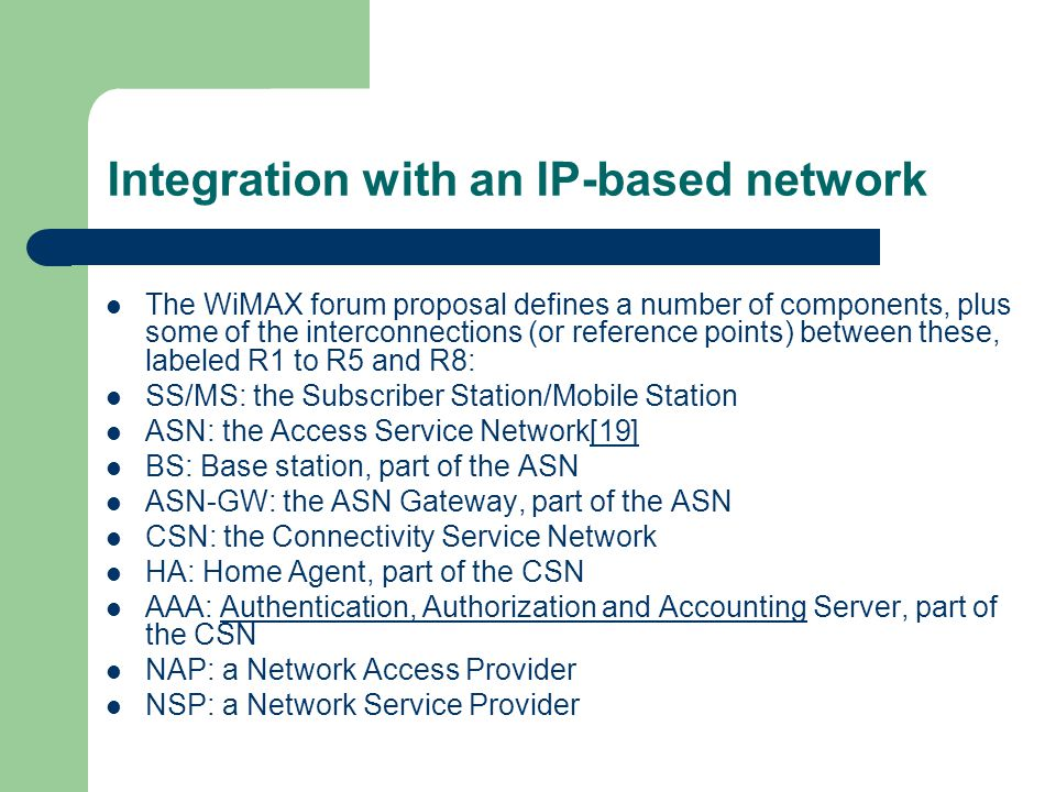 Integration with an IP-based network The WiMAX forum proposal defines a number of components, plus some of the interconnections (or reference points)