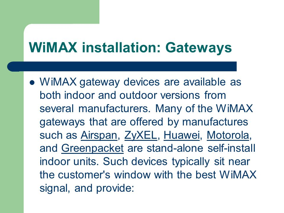 WiMAX installation: Gateways WiMAX gateway devices are available as both indoor and outdoor versions from several manufacturers. Many of the WiMAX gat