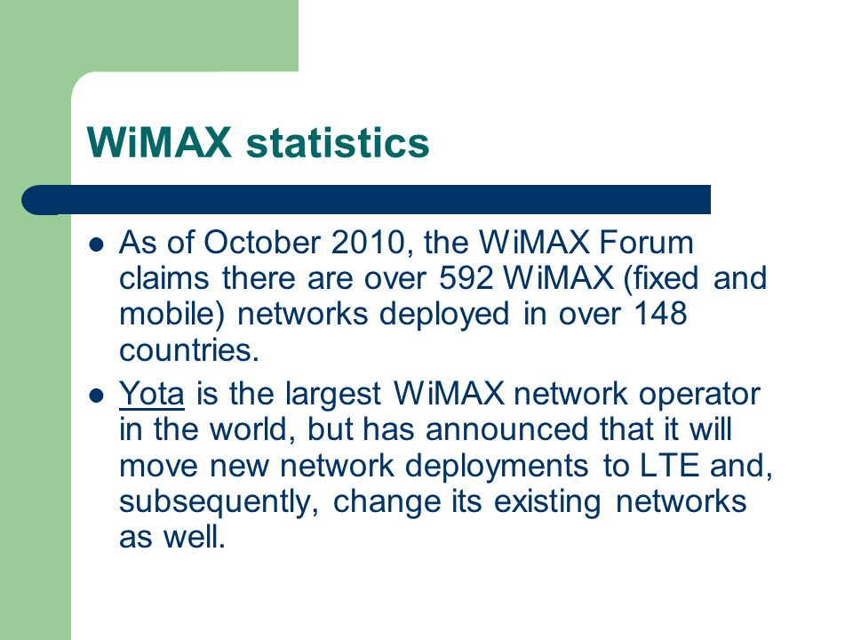 WiMAX statistics As of October 2010, the WiMAX Forum claims there are over 592 WiMAX (fixed and mobile) networks deployed in over 148 countries. Yota