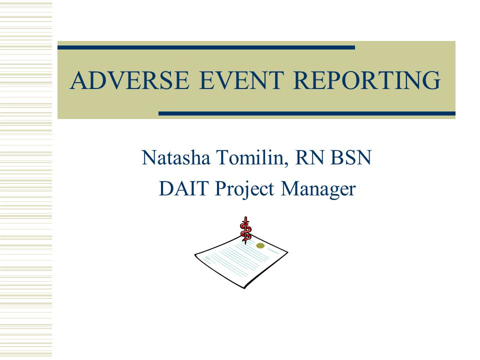 Objectives  Define and identify an adverse event (AE)  Define and identify a serious adverse event (SAE)  Outline the correct documentation of both an AE and SAE  Review proper reporting procedures