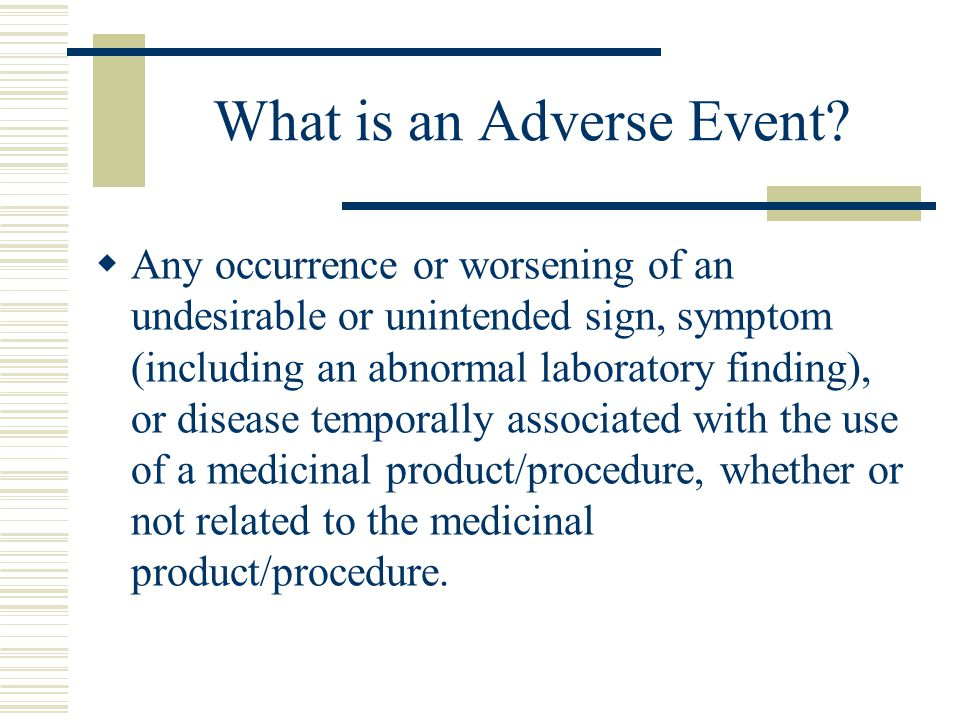 Defining an Adverse Event  Adverse Events include, but are not limited to the following: Worsening of conditions present at the onset of the study Concurrent Illnesses Drug reactions or interactions between antiretroviral agents, immunosuppressant medications, or other concomitant medications used on the study