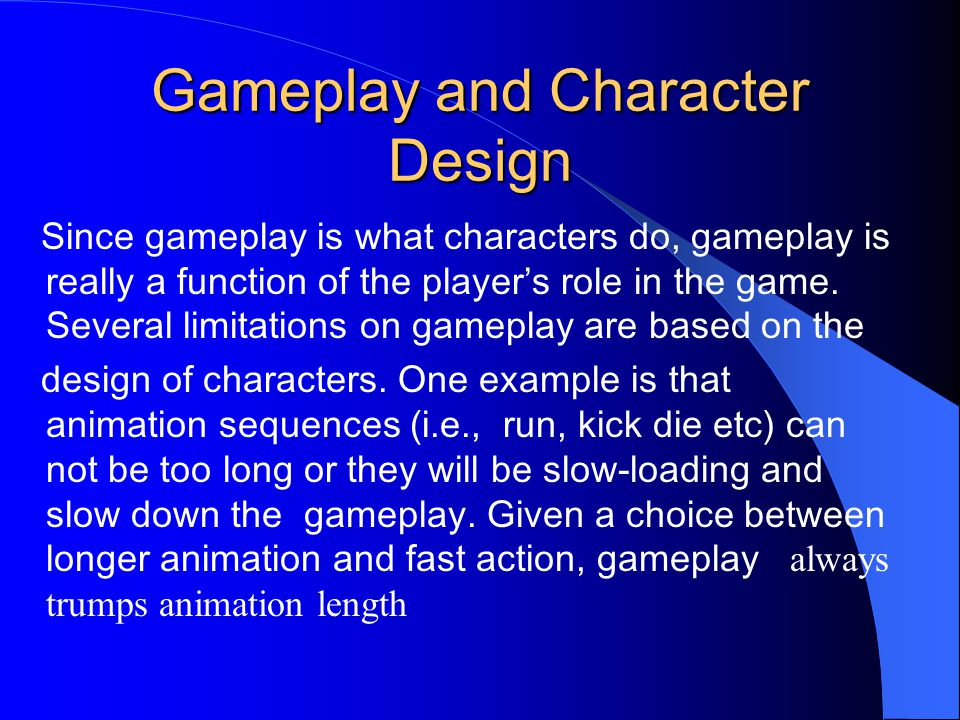Gameplay and Character Design Since gameplay is what characters do, gameplay is really a function of the player's role in the game.