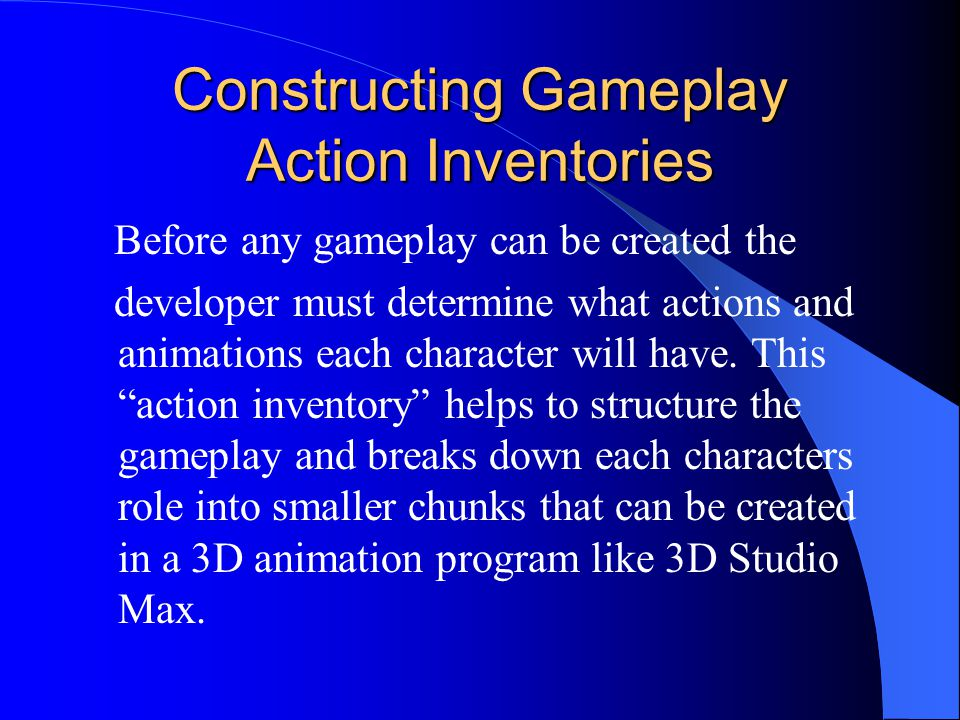 Constructing Gameplay Action Inventories Before any gameplay can be created the developer must determine what actions and animations each character will have.