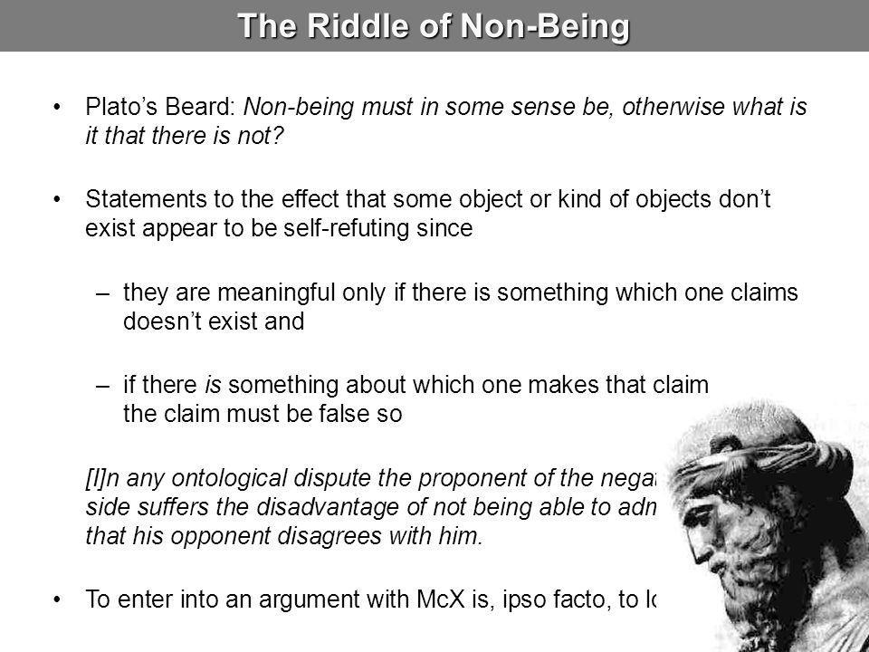 The Riddle of Non-Being Plato's Beard: Non-being must in some sense be, otherwise what is it that there is not.