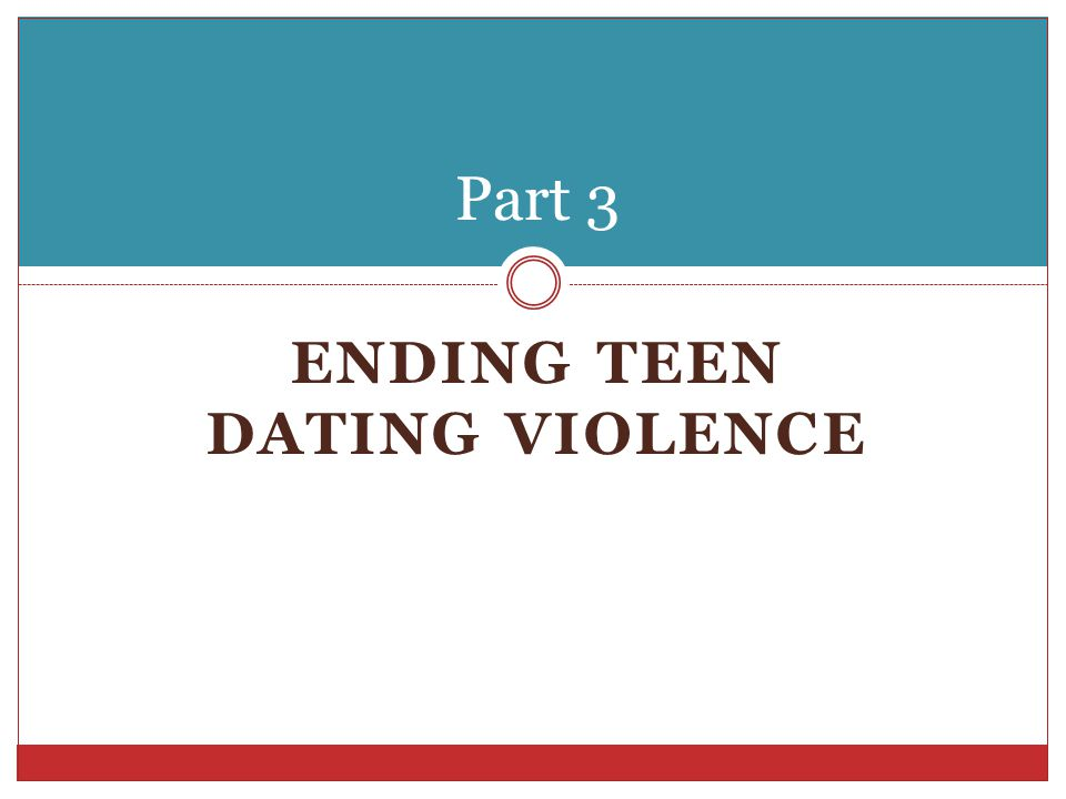 ENDING TEEN DATING VIOLENCE Part 3