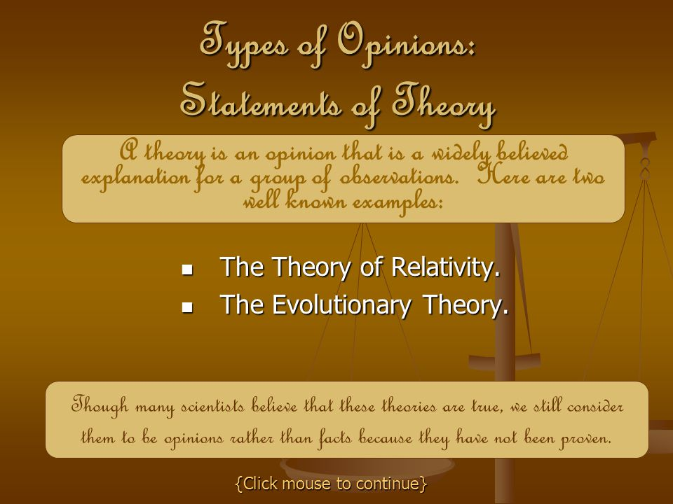 The Theory of Relativity. The Evolutionary Theory. Types of Opinions: Statements of Theory A theory is an opinion that is a widely believed explanatio