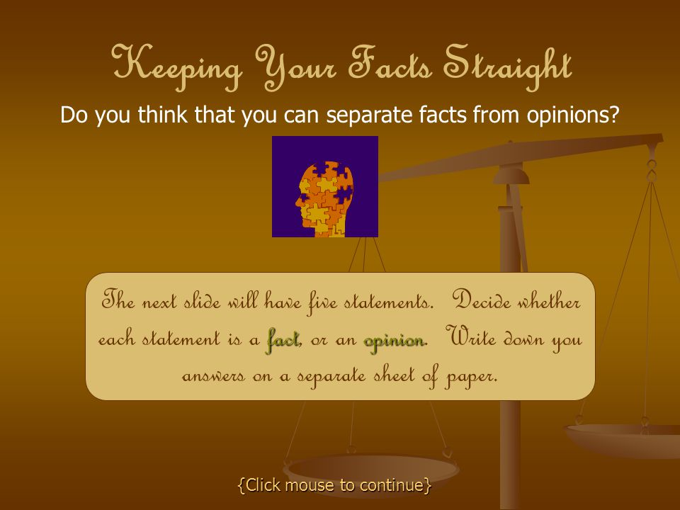 Keeping Your Facts Straight Do you think that you can separate facts from opinions.