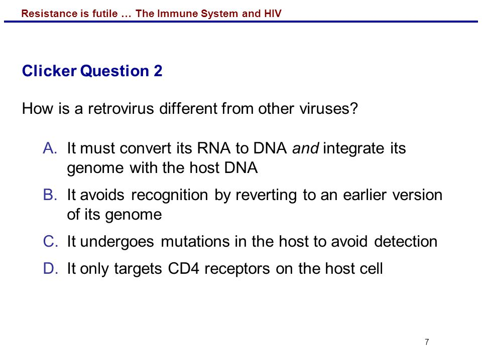 Resistance is futile … The Immune System and HIV 8 Clicker Question 3 Why are most body cells other than T H cells not targeted by the HIV virus.