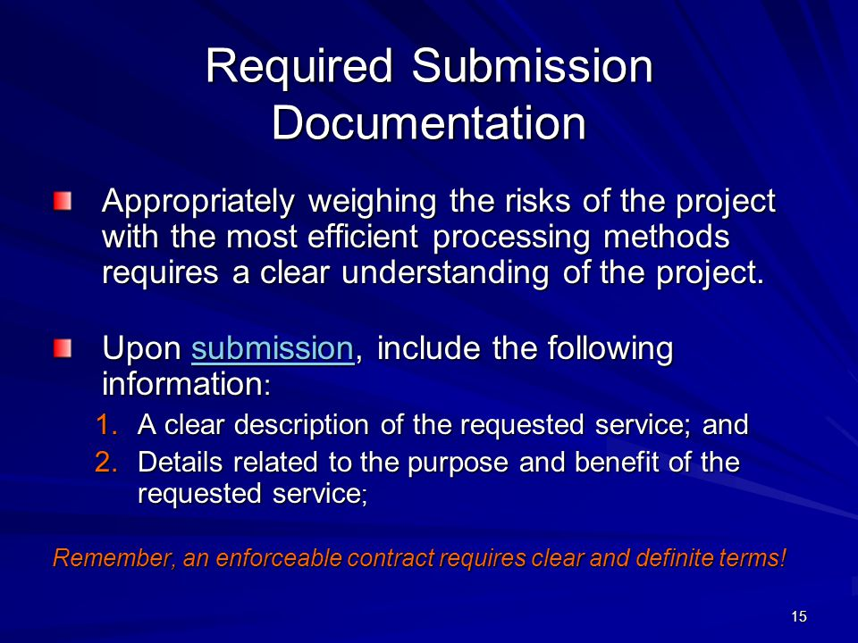 15 Required Submission Documentation Appropriately weighing the risks of the project with the most efficient processing methods requires a clear understanding of the project.