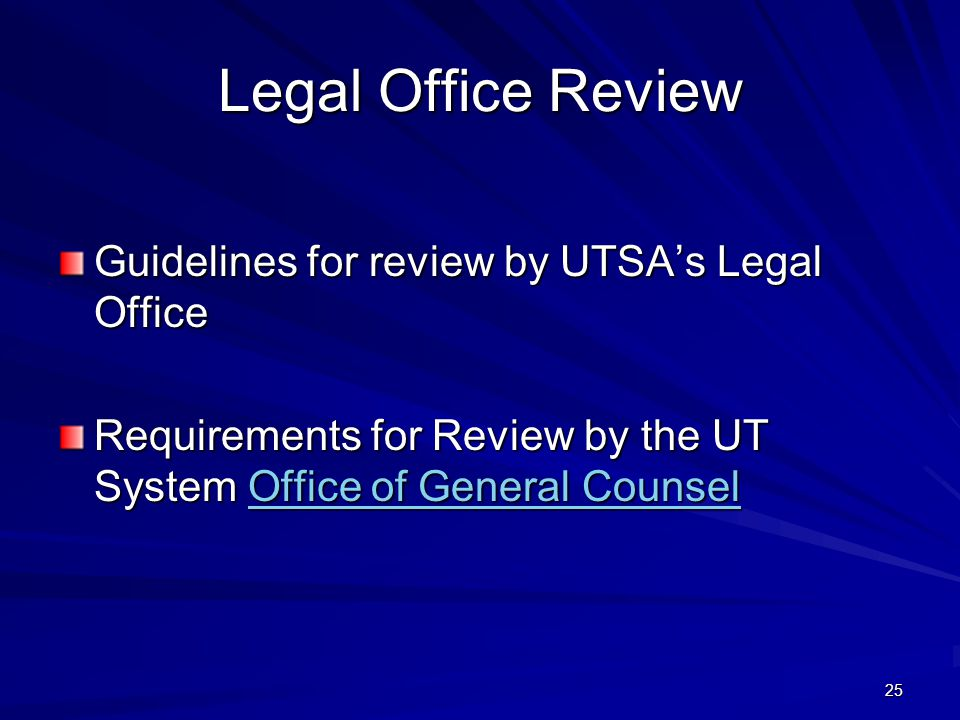 25 Legal Office Review Guidelines for review by UTSA's Legal Office Requirements for Review by the UT System Office of General Counsel Office of General CounselOffice of General Counsel