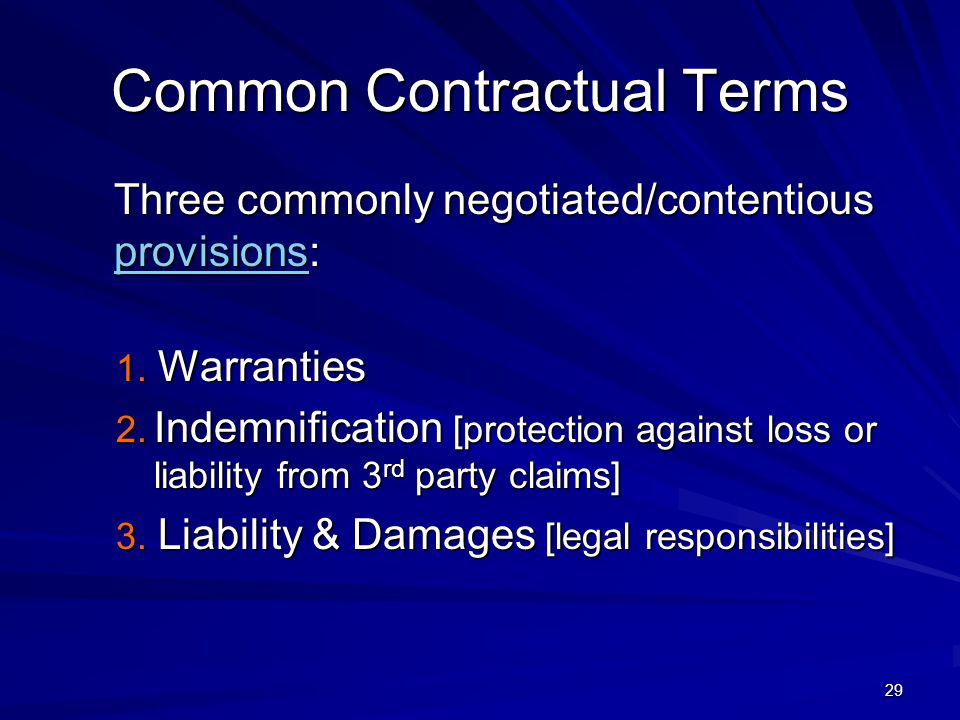 29 Common Contractual Terms Three commonly negotiated/contentious provisions: provisions 1.