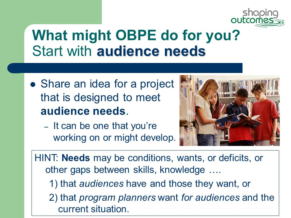 audience needs What might OBPE do for you.