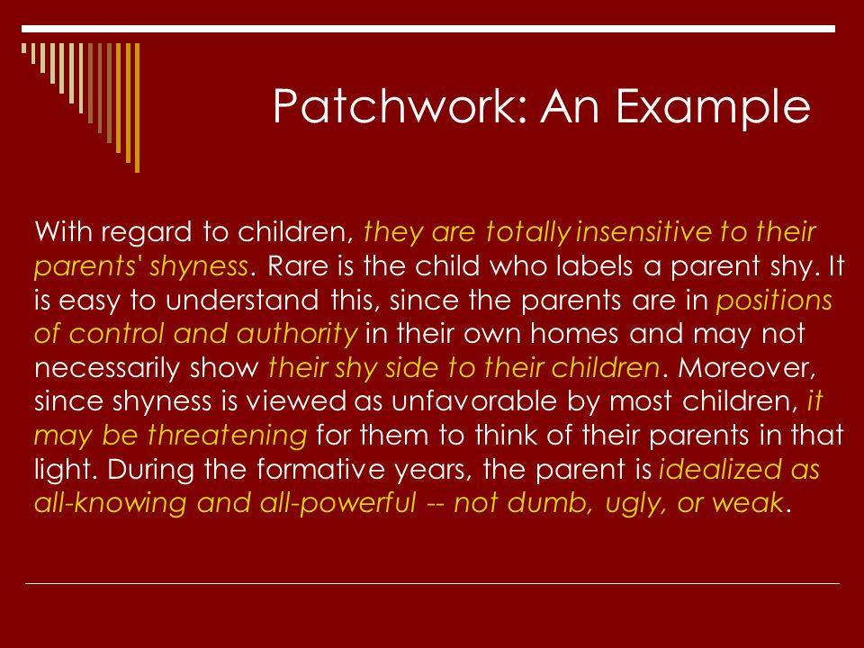 Patchwork: An Example With regard to children, they are totally insensitive to their parents' shyness. Rare is the child who labels a parent shy. It i