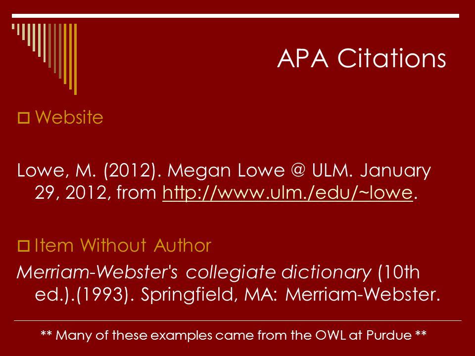 APA Citations  Website Lowe, M. (2012). Megan Lowe @ ULM. January 29, 2012, from http://www.ulm./edu/~lowe.http://www.ulm./edu/~lowe  Item Without A