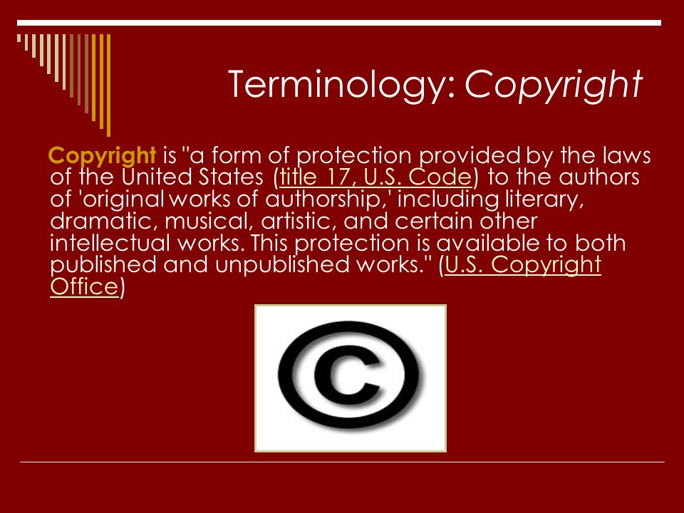 Terminology: Copyright Copyright is