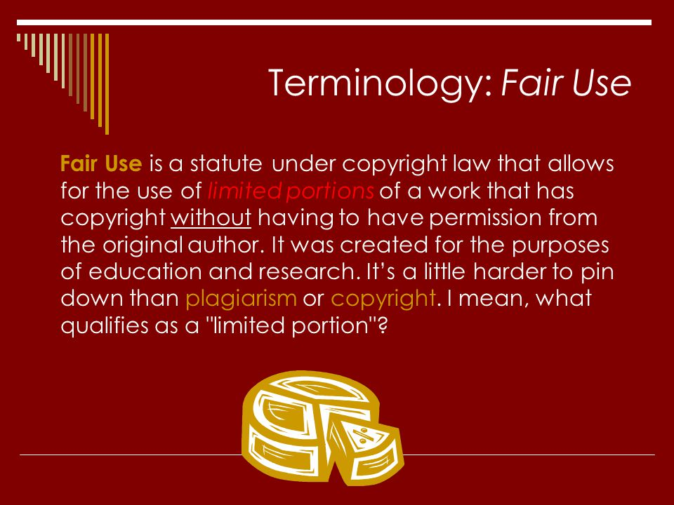 Terminology: Fair Use Fair Use is a statute under copyright law that allows for the use of limited portions of a work that has copyright without havin