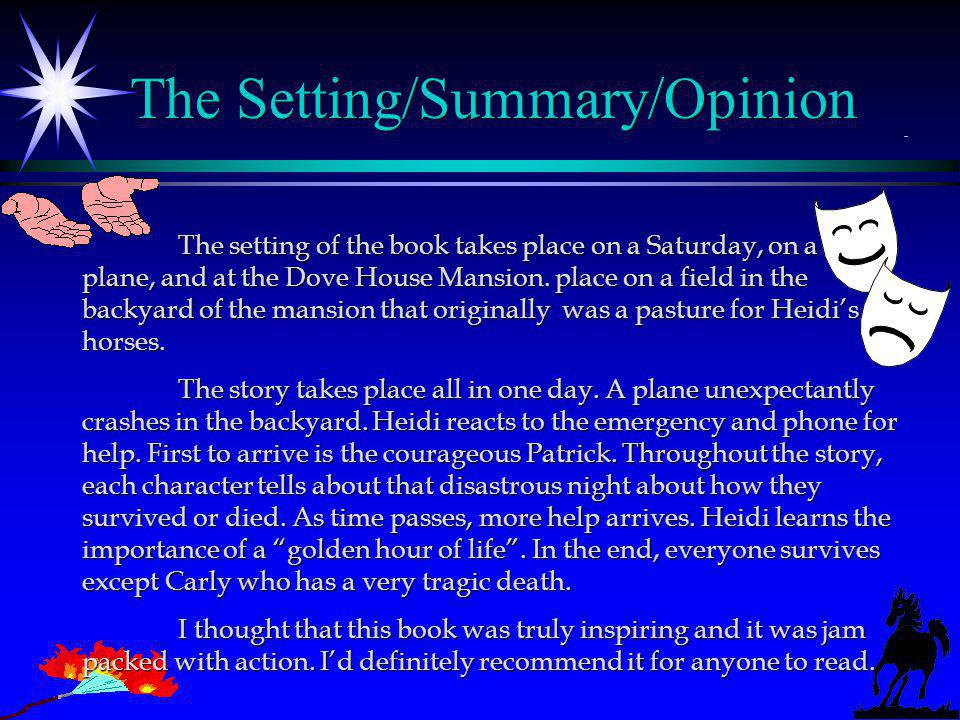 The Setting/Summary/Opinion The setting of the book takes place on a Saturday, on a 747 plane, and at the Dove House Mansion.