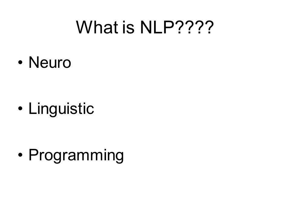 What is NLP???? Neuro Linguistic Programming