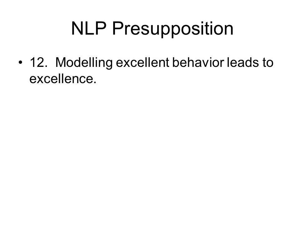 NLP Presupposition 12. Modelling excellent behavior leads to excellence.