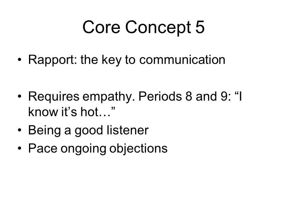 Core Concept 5 Rapport: the key to communication Requires empathy.