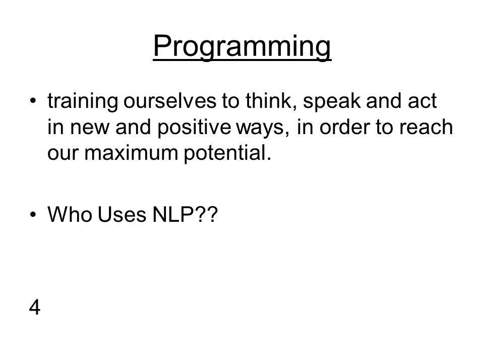 Programming training ourselves to think, speak and act in new and positive ways, in order to reach our maximum potential.