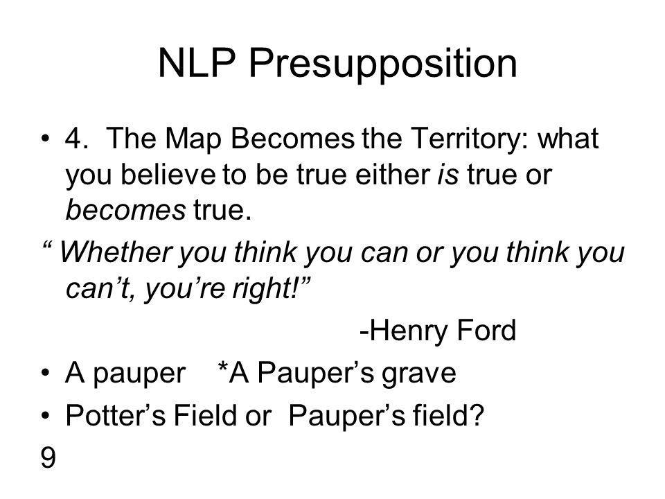 4. The Map Becomes the Territory: what you believe to be true either is true or becomes true.