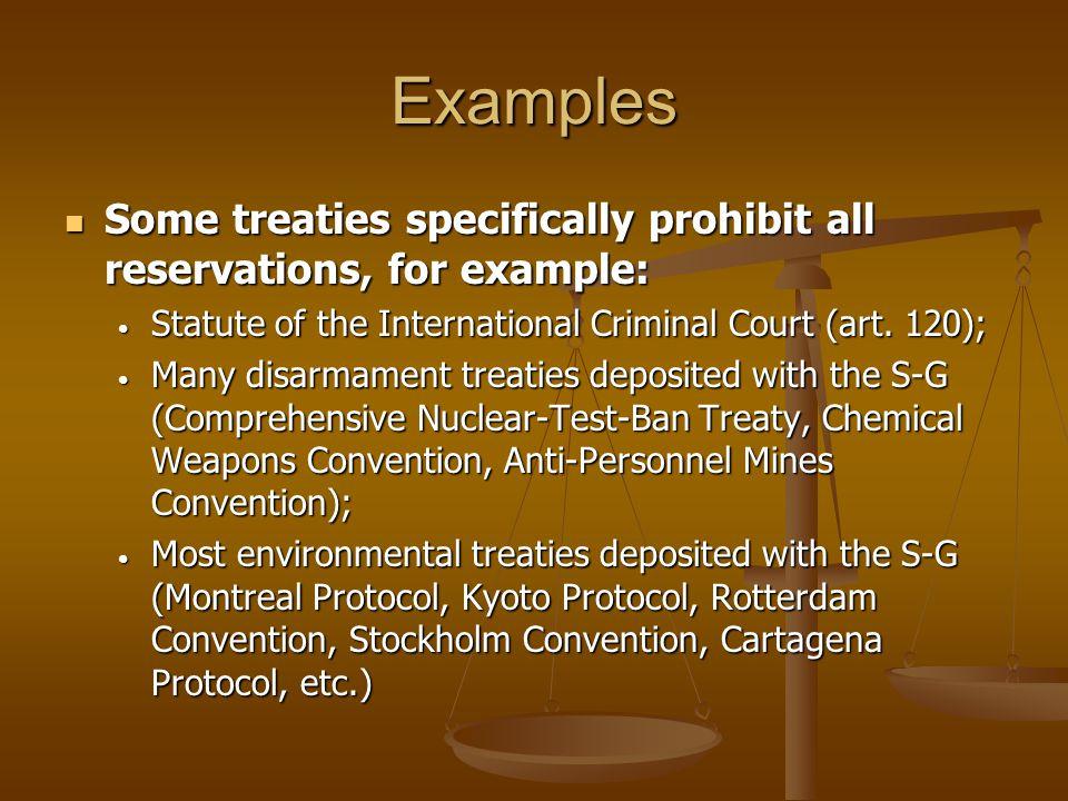 Examples Some treaties specifically prohibit all reservations, for example: Some treaties specifically prohibit all reservations, for example: Statute