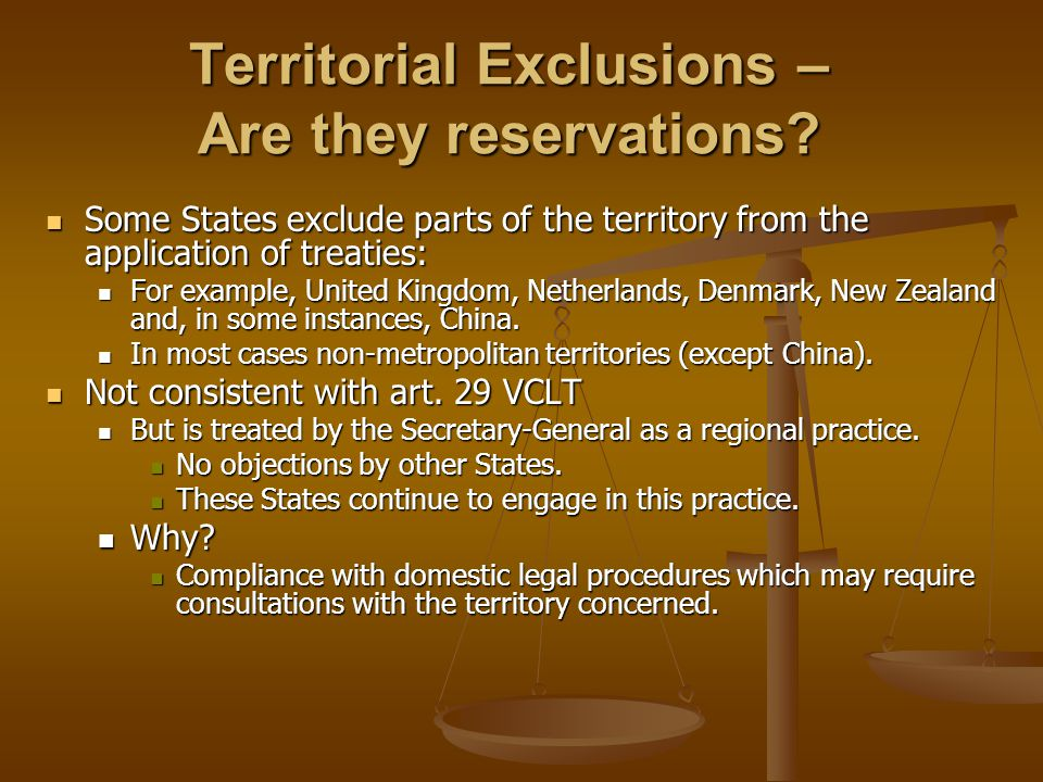 Territorial Exclusions – Are they reservations? Some States exclude parts of the territory from the application of treaties: Some States exclude parts
