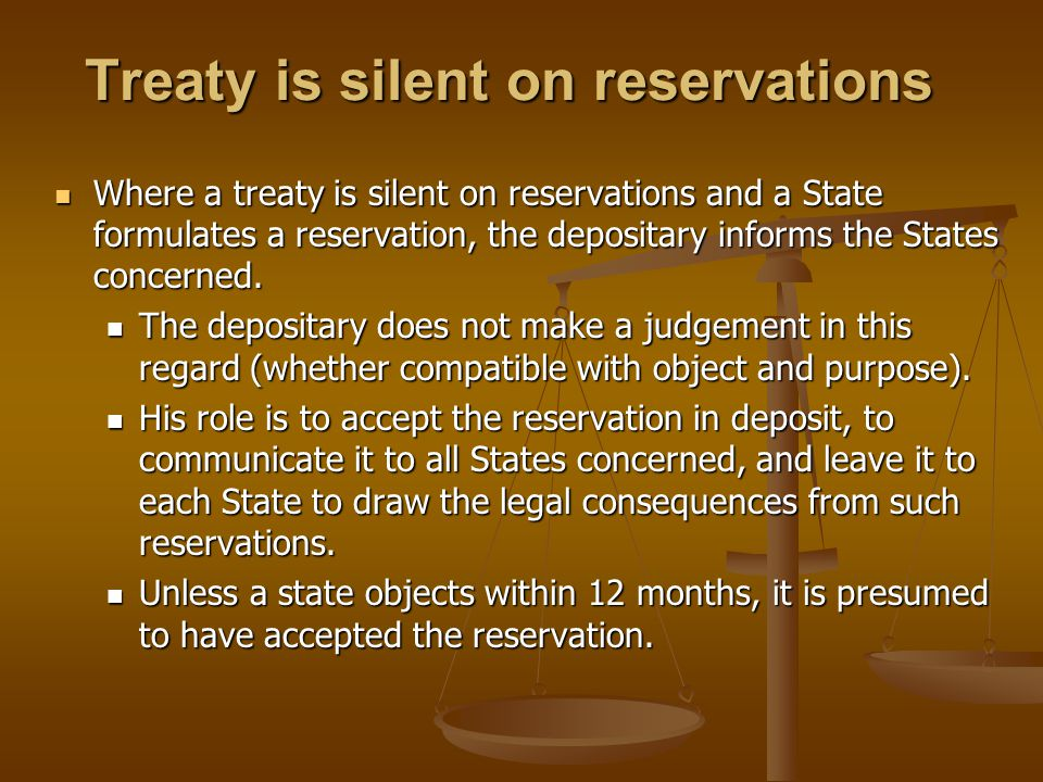 Treaty is silent on reservations Where a treaty is silent on reservations and a State formulates a reservation, the depositary informs the States conc