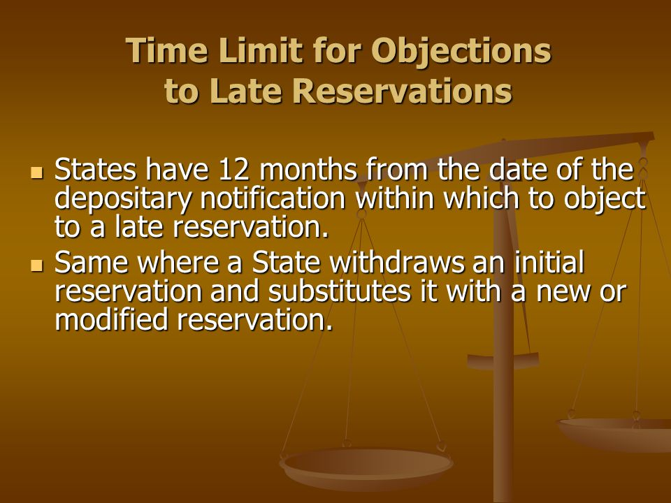 Time Limit for Objections to Late Reservations States have 12 months from the date of the depositary notification within which to object to a late res