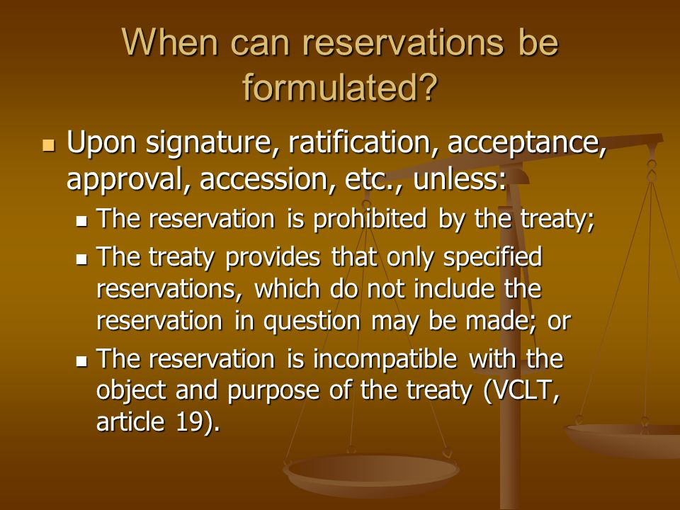 When can reservations be formulated? Upon signature, ratification, acceptance, approval, accession, etc., unless: Upon signature, ratification, accept