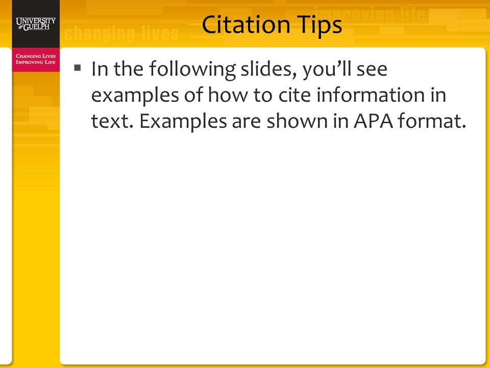 Citation Tips  In the following slides, you'll see examples of how to cite information in text.