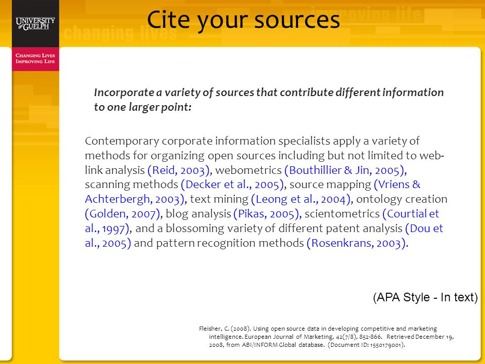 Incorporate a variety of sources that contribute different information to one larger point: Contemporary corporate information specialists apply a variety of methods for organizing open sources including but not limited to web- link analysis (Reid, 2003), webometrics (Bouthillier & Jin, 2005), scanning methods (Decker et al., 2005), source mapping (Vriens & Achterbergh, 2003), text mining (Leong et al., 2004), ontology creation (Golden, 2007), blog analysis (Pikas, 2005), scientometrics (Courtial et al., 1997), and a blossoming variety of different patent analysis (Dou et al., 2005) and pattern recognition methods (Rosenkrans, 2003).